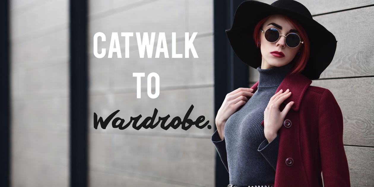catwalk to wardrobe